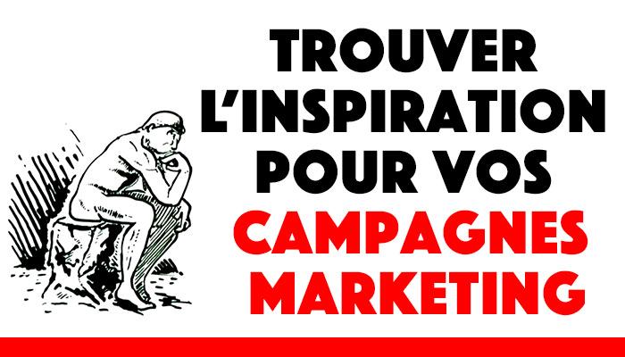 Trouver l'inspiration pour vos campagnes markeeting